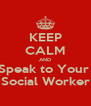 KEEP CALM AND Speak to Your  Social Worker - Personalised Poster A4 size