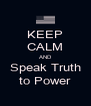 KEEP CALM AND Speak Truth to Power - Personalised Poster A4 size