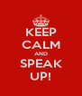 KEEP CALM AND SPEAK UP! - Personalised Poster A4 size