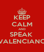 KEEP CALM AND SPEAK  VALENCIANO - Personalised Poster A4 size