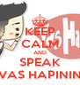 KEEP CALM AND SPEAK VAS HAPININ - Personalised Poster A4 size