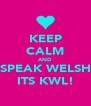 KEEP CALM AND SPEAK WELSH ITS KWL! - Personalised Poster A4 size