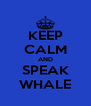 KEEP CALM AND SPEAK WHALE - Personalised Poster A4 size
