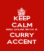 KEEP CALM AND SPEAK WITH A CURRY ACCENT - Personalised Poster A4 size