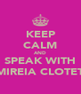 KEEP CALM AND SPEAK WITH MIREIA CLOTET - Personalised Poster A4 size