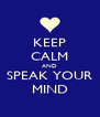 KEEP CALM AND SPEAK YOUR MIND - Personalised Poster A4 size