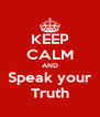 KEEP CALM AND Speak your Truth - Personalised Poster A4 size