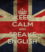 KEEP CALM AND SPEAKE ENGLISH - Personalised Poster A4 size