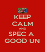 KEEP CALM AND SPEC A  GOOD UN - Personalised Poster A4 size