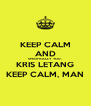 KEEP CALM AND SPECIFICALLY  YOU,  KRIS LETANG KEEP CALM, MAN - Personalised Poster A4 size