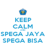 KEEP CALM AND SPEGA JAYA SPEGA BISA - Personalised Poster A4 size