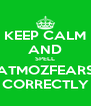 KEEP CALM AND SPELL ATMOZFEARS CORRECTLY - Personalised Poster A4 size