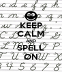 KEEP CALM AND SPELL ON - Personalised Poster A4 size
