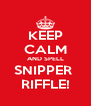 KEEP CALM AND SPELL SNIPPER  RIFFLE! - Personalised Poster A4 size