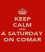 KEEP CALM AND SPEND A SATURDAY  NIGHT ON COMAR - Personalised Poster A4 size