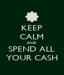 KEEP CALM AND SPEND ALL YOUR CASH - Personalised Poster A4 size