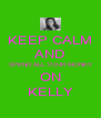 KEEP CALM AND SPEND ALL YOUR MONEY ON KELLY - Personalised Poster A4 size