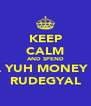 KEEP CALM AND SPEND ALL YUH MONEY ON RUDEGYAL - Personalised Poster A4 size
