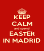 KEEP CALM and spend EASTER IN MADRID - Personalised Poster A4 size