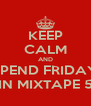 KEEP CALM AND SPEND FRIDAY IN MIXTAPE 5 - Personalised Poster A4 size