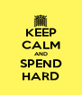 KEEP CALM AND SPEND HARD - Personalised Poster A4 size