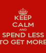 KEEP CALM AND SPEND LESS TO GET MORE - Personalised Poster A4 size