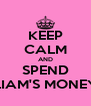 KEEP CALM AND SPEND LIAM'S MONEY - Personalised Poster A4 size