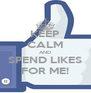 KEEP CALM AND SPEND LIKES FOR ME! - Personalised Poster A4 size