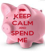 KEEP CALM AND SPEND ME - Personalised Poster A4 size