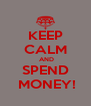 KEEP CALM  AND  SPEND   MONEY! - Personalised Poster A4 size