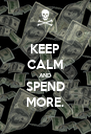 KEEP CALM AND SPEND MORE. - Personalised Poster A4 size