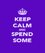 KEEP CALM AND SPEND SOME - Personalised Poster A4 size