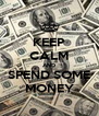 KEEP CALM AND SPEND SOME MONEY - Personalised Poster A4 size