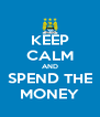 KEEP CALM AND SPEND THE MONEY - Personalised Poster A4 size