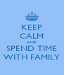 KEEP CALM AND SPEND TIME WITH FAMILY - Personalised Poster A4 size