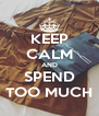 KEEP CALM AND SPEND TOO MUCH - Personalised Poster A4 size