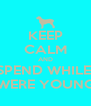 KEEP CALM AND SPEND WHILE  WERE YOUNG - Personalised Poster A4 size