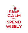KEEP CALM AND SPEND WISELY - Personalised Poster A4 size