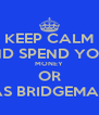 KEEP CALM AND SPEND YOUR MONEY OR THOMAS BRIDGEMAN WILL - Personalised Poster A4 size
