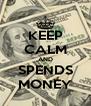 KEEP CALM AND SPENDS MONEY - Personalised Poster A4 size