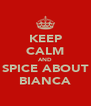 KEEP CALM AND SPICE ABOUT BIANCA - Personalised Poster A4 size