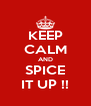 KEEP CALM AND SPICE IT UP !! - Personalised Poster A4 size