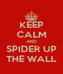 KEEP CALM AND SPIDER UP THE WALL - Personalised Poster A4 size