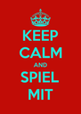 KEEP CALM AND SPIEL MIT - Personalised Poster A4 size