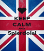 KEEP CALM AND Spierdolai  - Personalised Poster A4 size