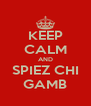 KEEP CALM AND SPIEZ CHI GAMB - Personalised Poster A4 size