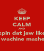 KEEP CALM AND spin dat jaw like A wachine mashein - Personalised Poster A4 size