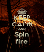 KEEP CALM AND Spin fire - Personalised Poster A4 size