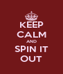 KEEP CALM AND SPIN IT OUT - Personalised Poster A4 size