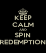 KEEP CALM AND SPIN REDEMPTION - Personalised Poster A4 size